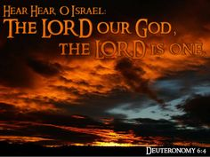 Hear, O Israel: The LORD our God, the LORD is one.     Deuteronomy  6:4