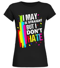 """# I May Be Straight But I Don't Hate LGBT Ally Gay T Shirt . Special Offer, not available in shops Comes in a variety of styles and colours Buy yours now before it is too late! Secured payment via Visa / Mastercard / Amex / PayPal How to place an order Choose the model from the drop-down menu Click on """"Buy it now"""" Choose the size and the quantity Add your delivery address and bank details And that's it! Tags: Support your lesbian, gay, bis"""