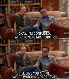 Quote from The Big Bang Theory 10x05 │  Penny Hofstadter: Okay, I'm confused. Which one is Mr. Robot? Leonard Hofstadter: I'll give you a hint. We're watching Daredevil.