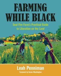 Farming While Black – SOUL FIRE FARM James Beard Foundation, Environmental Justice, Black Books, Urban, Inspirational Books, Black People, Reading Lists, American, Sustainability