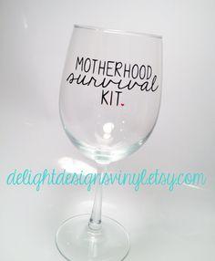 Motherhood Survival Kit wine glass by #delightdesignsvinyl on #Etsy and www.facebook.com/delightdesignsvinyl