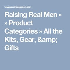 Raising Real Men »  » Product Categories » All the Kits, Gear, & Gifts