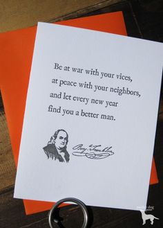 "Benjamin Franklin Quote - Letterpress Greeting/Single Card. $4.00, via Etsy.  ""Be at war with your vices, at peace with your neighbors, and let every new year find you a better man."""