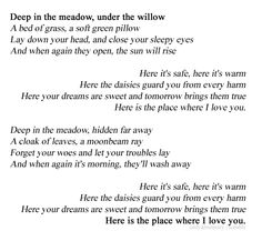 From the Hunger Games - Deep in the meadow, under the willow  A bed of grass, a soft green pillow...