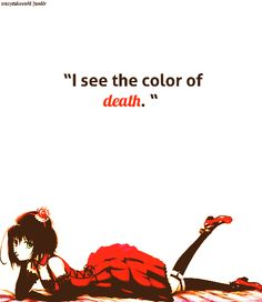 """""""I see the colour of death."""" -Mei Misaki. Whenever I show my friends Another and they're done watching it, their reaction most likely is, """"What type of psychopath are you?!"""""""