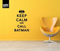Keep Calm and Call Batman!!