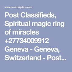 Post Classifieds, Spiritual magic ring of miracles +27734009912 Geneva - Geneva, Switzerland - Post Free Classified Ads, Jobs, For Sale, Vehicles, Matrimonial, Real Estate, Community, Services