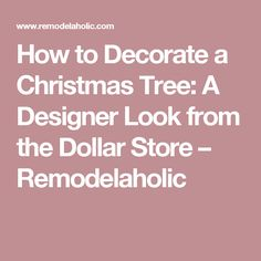 How to Decorate a Christmas Tree: A Designer Look from the Dollar Store – Remodelaholic