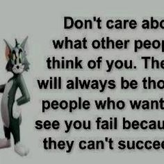 """""""don't care about what other people think of you. there will always be those people who want to see you fail because they can't succeed"""" Bitterness takes over people success is who we are thanks again for proving we are better than you! Life Quotes Love, Great Quotes, Quotes To Live By, Me Quotes, Inspirational Quotes, Meaningful Quotes, Motivational Messages, Poster Quotes, Cartoon Quotes"""