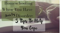 Homeschooling with anxiety can be a very hard road - join me here while I talk about 5 tips to help survive homeschooling when you have anxiety disorder.
