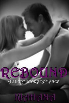 Rebound by Kiahana ~ great short!! wanted more <3 <3 <3 <3