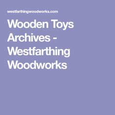 Wooden Toys Archives - Westfarthing Woodworks