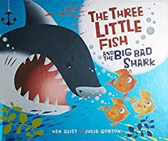 The Three Little Fish and the Big Bad Shark by Ken Geist Three Little, Little Fish, Preschool Books, Preschool Themes, Shark Books, Shark Pictures, Big Shark, Blobfish, Cool Books