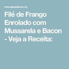 Filé de Frango Enrolado com Mussarela e Bacon - Veja a Receita: