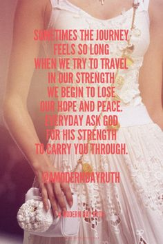 Sometimes the journey feels so long When we try to travel in our strength we begin to lose our hope and peace. Everyday ask God for His strength to carry you through. @AModernDayRuth - A Modern Day Ruth | Jenny made this with Spoken.ly