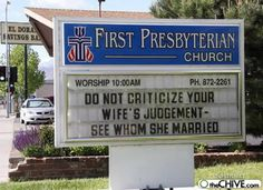 Don't criticize your wife's judgement - See whom she married.