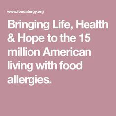 Bringing Life, Health & Hope to the 15 million American living with food allergies.