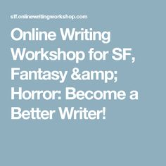 Online Writing Workshop for SF, Fantasy & Horror: Become a Better Writer!