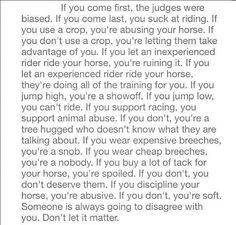 THERE IS NOTHING IN THE WORLD THAT DESCRIBES THE EQUESTRIAN WORLD BETTER THAN THIS QUOTE.