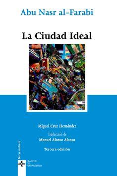 La ciudad ideal / Abu Nasr al-Farabi ; presentación, Miguel Cruz Hernández ; traducción, Manuel Alonso Alonso Edición3ª ed PublicaciónMadrid : Tecnos, D.L. 2011