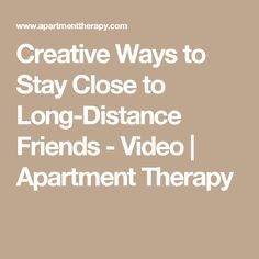 Creative Ways to Stay Close to Long-Distance Friends - Video   Apartment Therapy