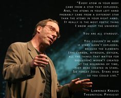 Laurence Krauss: You are all stardust.
