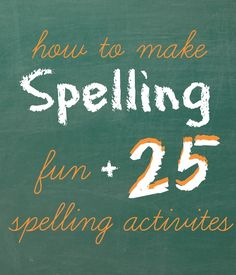 how to make spelling fun (great tips)