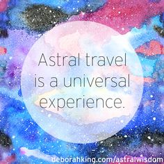 Astral Projection: Astral travel is a universal experience. Hugs, Deborah #EnergyHealing #AstralProjection #Wisdom #Qotd