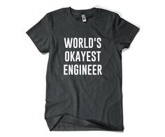 Buy this cool T-Shirt here: https://www.sunfrog.com/Jobs/Limited-edition-TRUST-ME-IM-AN-ENGINEER-Tees.html?53507 Engineer Shirt-World's Okayest Engineer T Shirt Gift for Engineer Men Women Funny Engineer by SuperCoolTShirts on Etsy https://www.etsy.com/listing/242813546/engineer-shirt-worlds-okayest-engineer-t