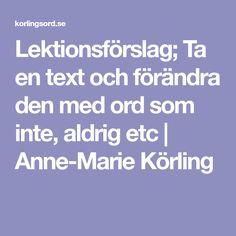 Lektionsförslag; Ta en text och förändra den med ord som inte, aldrig etc   Anne-Marie Körling