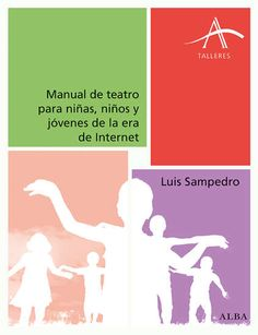 JUNY-2017. Luis Sampedro. Manual de teatro para niñas, niños y jóvenes de la era de Internet. 372 TEA.