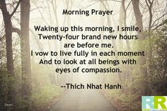 A beautiful quote from Thich Nhat Hanh- Morning Prayer