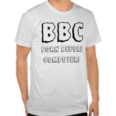Funny Birthday BBC Born Before Computers tshirts to personalize for your party needs www.zazzle.com/...