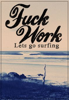 F*ck #work / Let's go #surfing