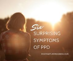 Six Surprising Symptoms of PPD It doesn't always look like what we think of as depression.