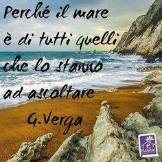 Perché il mare è di tutti quelli che lo stanno ad ascoltare ~ Giovanni Verga  #citazioni #frasi #mare #nature #natura #quotes #quotesoftheday #letteratura