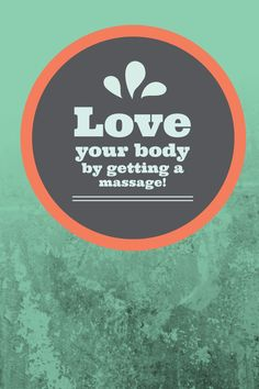 Love Your Body By Getting A Massage!