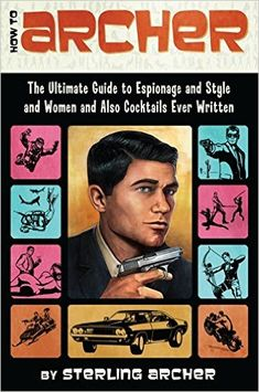 How to Archer: The Ultimate Guide to Espionage and Style and Women and Also Cocktails Ever Written: Malory Archer, Sterling Archer: Amazon.com.mx: Libros