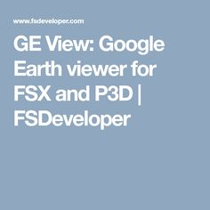 GE View: Google Earth viewer for FSX and P3D | FSDeveloper