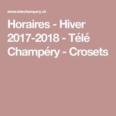 Horaires - Hiver 2017-2018- Télé Champéry - Crosets