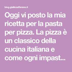 Oggi vi posto la mia ricetta per la pasta per pizza. La pizza è un classico della cucina italiana e come ogni impasto che si rispetti a bisogno di piccole a