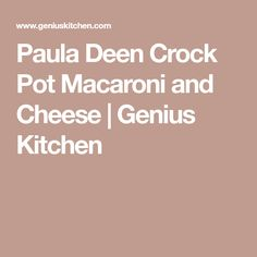 Paula Deen Crock Pot Macaroni and Cheese | Genius Kitchen