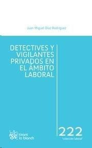 Díaz Rodríguez, Juan Miguel Detectives y vigilantes privados en el ámbito laboral. Tirant lo Blanch, 2013.