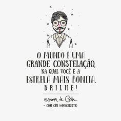 """""""O mundo é uma grande constelação, na qual você é a estrela mais bonita. Brilhe!""""  https://www.facebook.com/prosadecora"""