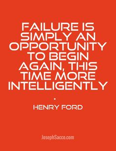 Failure is simply an opportunity to begin again, this time more intelligently. henry ford josephsacco.com