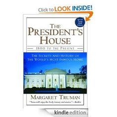 Amazon.com: The President's House: 1800 to the Present The Secrets and History of the World's Most Famous Home eBook: Margaret Truman: Books