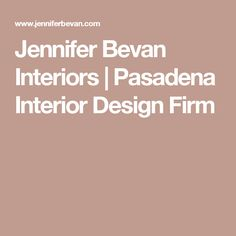 Jennifer Bevan Interiors | Pasadena Interior Design Firm