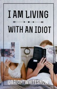 """You should read """"I Am Living With An Idiot"""" on #Wattpad. #teenfiction"""