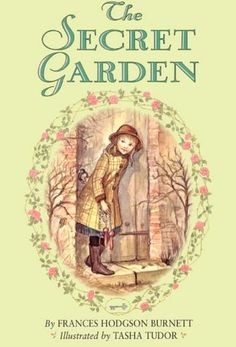 """The Secret Garden by Frances Hodgson Burnett - """"If you look the right way, you can see that the whole world is a garden."""""""