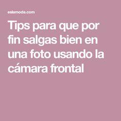 Tips para que por fin salgas bien en una foto usando la cámara frontal